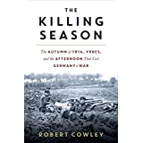 The Killing Season: The Autumn of 1914, Ypres, and the Afternoon That Cost Germany a War