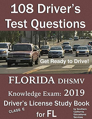 108 Driver's Test Questions for FLORIDA DHSMV Written/Knowledge Exam: Your 2019 FL Class E Driver's Permit/License Study -