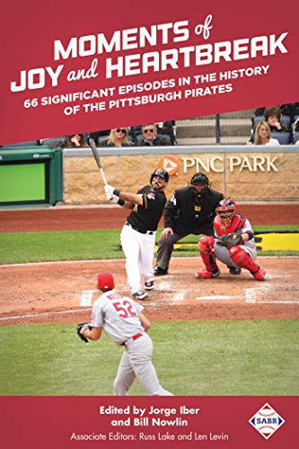 Moments of Joy and Heartbreak: 66 Significant Episodes in the History of the Pittsburgh Pirates (The SABR Digital Library Book 46)