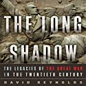 The Long Shadow: The Legacies of the Great War in the Twentieth Century Audiobook by David Reynolds Narrated by John FitzGibbon