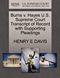 Burns V. Hayes U. S. Supreme Court Transcript of Record with Supporting Pleadings, Henry E. Davis, 1270109693