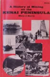 A History of Mining on the Kenai Peninsula, Mary J. Barry, 0882400185