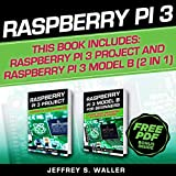 Raspberry Pi 3: 2 in 1: Raspberry Pi 3 Project and