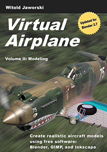 Virtual Airplane - Modeling: Create realistic aircraft models using free software: Blender, GIMP, and Inkscape