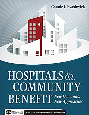 Hospitals and Community Benefit:  New Demands, New Approaches (Executive Essentials)