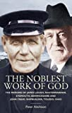 The Noblest Work of God : The Memoirs of James Lough, Master Mariner, Eyemouth, Berwickshire and John Craig, Shipbuilder, Toledo, Ohio, Craig, John and Lough, James, 1841583928