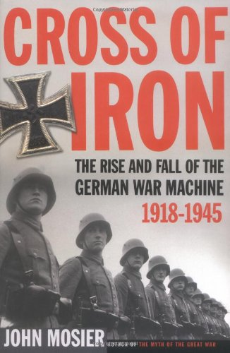 Cross of Iron: The Rise and Fall of the German War Machine, 1918-1945 ebook