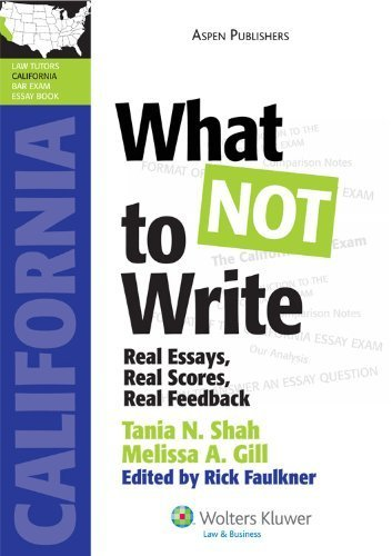 What NOT to Write: Real Essays, Real Scores, Real Feedback (California Edition) (Lawtutors California Bar Exam Essay Book) by Tania N. Shah, Melissa A. Gill (May 17, 2010) Paperback