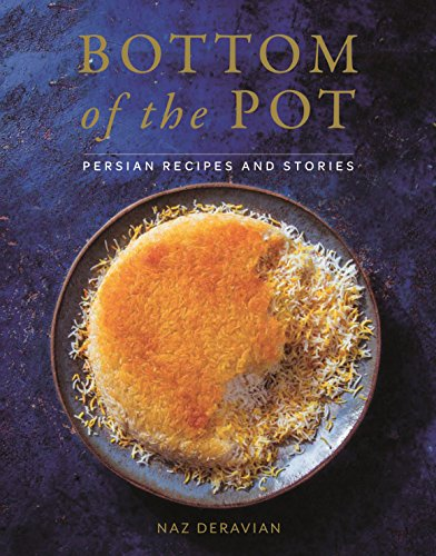 Bottom of the Pot: Persian Recipes and Stories by Naz Deravian