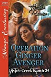 Operation Ginger Avenger [Divine Creek Ranch 24] (Siren Publishing Ménage Everlasting)