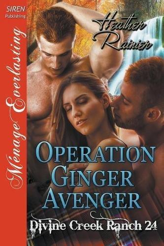 Operation Ginger Avenger [Divine Creek Ranch 24] (Siren Publishing Ménage Everlasting) by Siren Publishing, Inc.