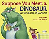 Suppose You Meet A Dinosaur: A First Book Of Manners (Turtleback School & Library Binding Edition)