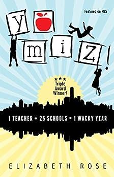 Yo Miz!: 1 teacher + 25 schools = 1 wacky year by [Rose, Elizabeth]