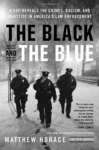 Search : The Black and the Blue: A Cop Reveals the Crimes, Racism, and Injustice in America's Law Enforcement