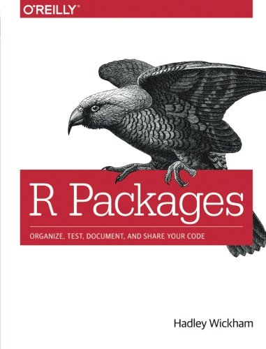 R Packages: Organize, Test, Document, and Share Your Code (R Packages)