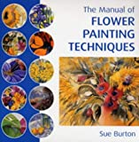 img - for The Manual of Flower Painting Techniques by Sue Burton (2003-02-28) book / textbook / text book