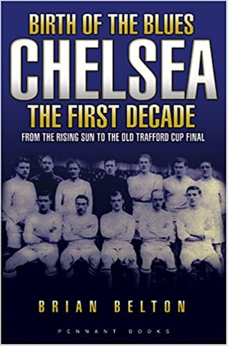 Birth of the Blues - Chelsea, the First Decade: 1