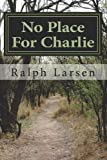 No Place for Charlie, Ralph Larsen, 1479365777