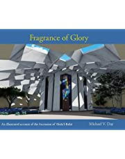 Fragrance of Glory: An Illustrated Account of the Ascension Of 'Abdu'l-Bahá