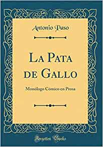 La Pata de Gallo: Monólogo Cómico En Prosa (Classic Reprint ...