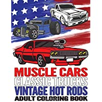 Muscle Cars Classic Trucks Vintage Hot Rods Adult Coloring Book: Vintage Car Lovers Stress Relieving Designs for Relaxation and Fun