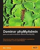 Dominar PhpMyAdmin para una Administracion Efectiva de MySQL, Marc DeLisle, 1904811981