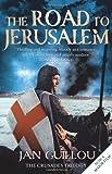 The Road to Jerusalem: Crusades Trilogy Bk. 1 (Crusades Trilogy 1)