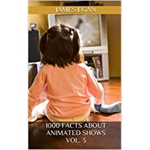 1000 Facts about Animated Shows Vol. 3