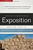 Exalting Jesus in Zephaniah, Haggai, Zechariah, and Malachi (Christ-Centered Exposition Commentary)