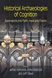 Historical Archaeologies of Cognition : Explorations into Faith, Hope and Charity, James Symonds, 1845535340