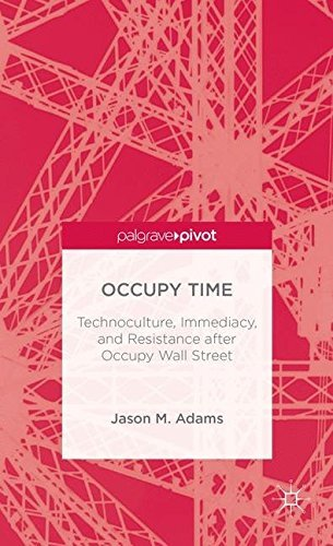 - Occupy Time: Technoculture, Immediacy, and Resistance after Occupy Wall Street (Palgrave Pivot) by J. Adams (2013-11-22)