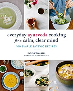 Book Cover: Everyday Ayurveda Cooking for a Calm, Clear Mind: 100 Simple Sattvic Recipes