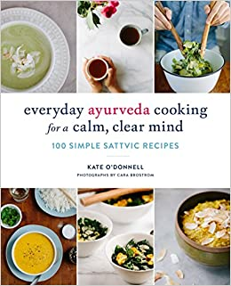 Everyday ayurveda cooking for a calm clear mind 100 simple sattvic everyday ayurveda cooking for a calm clear mind 100 simple sattvic recipes kate odonnell cara brostrom 9781611804478 amazon books forumfinder Choice Image