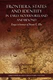 img - for Frontiers, States and Identity in Early Modern Ireland and Beyond: Essays in Honour of Steven G. Ellis book / textbook / text book