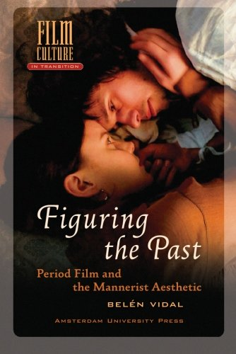 Download Figuring the Past: Period Film and the Mannerist Aesthetic (Film Culture in Transition) pdf