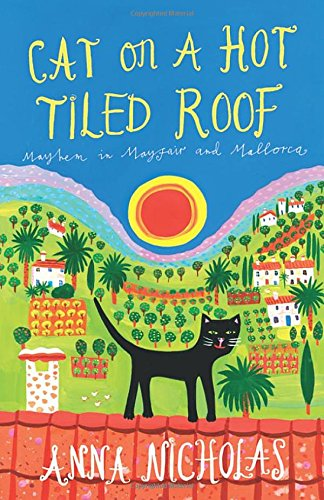 Cat on a Hot Tiled Roof: Mayhem in Mayfair and Mallorca (Mallorca (Anna Nicholas)) pdf epub