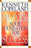 Prayer, Your Foundation for Success, Kenneth Copeland, 0881147044