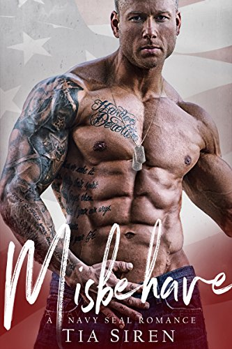 Misbehave: A Navy SEAL Romance by [Siren, Tia]