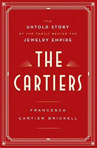 Famous Jewelry - The Cartiers: The Untold Story of the Family Behind the Jewelry Empire