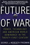 The Future of War: Power, Technology and American World Dominance in the Twenty-first Century by George Friedman, Meredith Friedman Picture