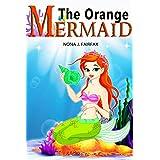 Books for Kids : The Orange Mermaid Book 1- Children's Books, Kids Books, Bedtime Stories For Kids, Kids Fantasy Book, Mermaid Adventure