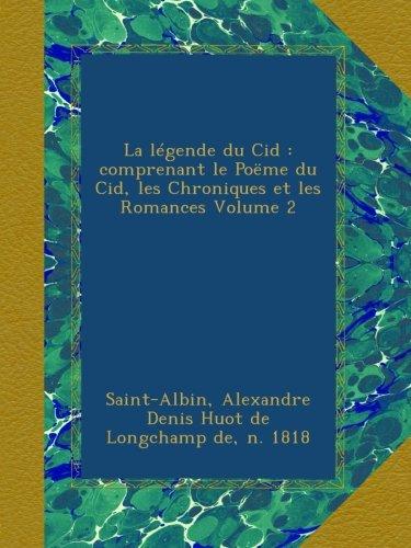 La légende du Cid : comprenant le Poëme du Cid, les Chroniques et les Romances Volume 2 (French Edition)