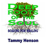Deep Roots of the Soul: Soaring for Healing | Tammy Henson