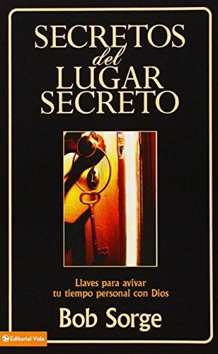 Secretos del lugar secreto: Llaves para avivar tu tiempo personal con Dios (Spanish Edition) [Bob Sorge] (Tapa Blanda)