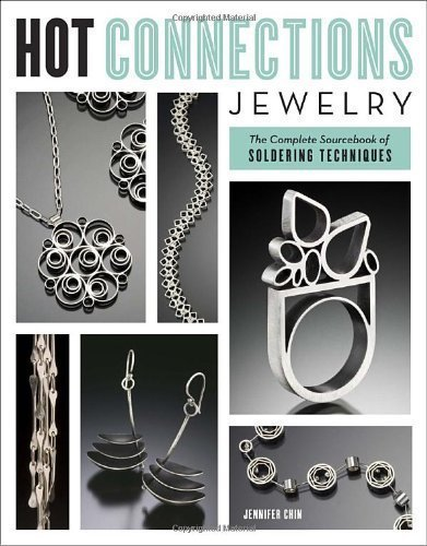 Hot Connections Jewelry: The Complete Sourcebook of Soldering Techniques by Jennifer Chin (July 12 2011)