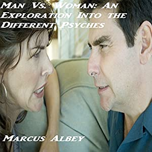 Man Vs. Woman: An Exploration into the Different Psyches Audiobook