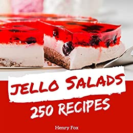 Jello Salads 250: Enjoy 250 Days With Amazing Jello Salad Recipes In Your Own Jello Salad Cookbook! [Green Salad Recipes, Asian Salad Cookbook, Best Potato Salad Recipe] [Book 1] by [Fox, Henry]