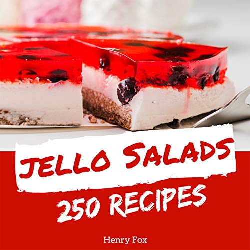 Jello Salads 250: Enjoy 250 Days With Amazing Jello Salad Recipes In Your Own Jello Salad Cookbook! [Green Salad Recipes, Asian Salad Cookbook, Best Potato Salad Recipe] [Book 1] by Henry Fox