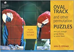 Book Oval Track and Other Permutation Puzzles: And Just Enough Group Theory to Solve Them (Classroom Resource Materials) by John O. Kiltinen (2003-07-03)