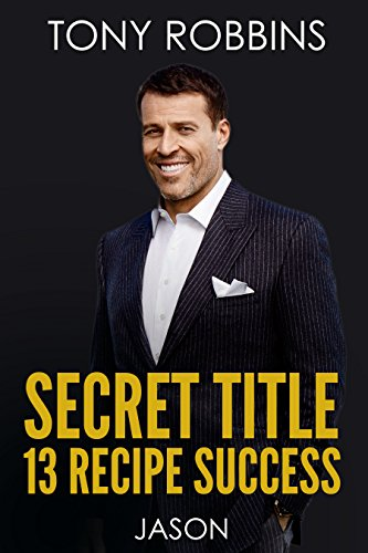 13 most Successful recipe in achieving your goals,: tony robbins create motivation to succeed,rich (English Edition)